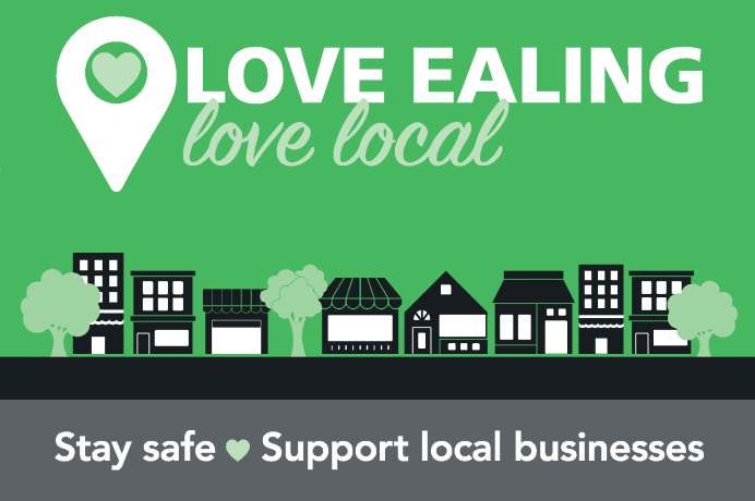 Love Ealing, Love Local, Stay Safe, Support Local businesses